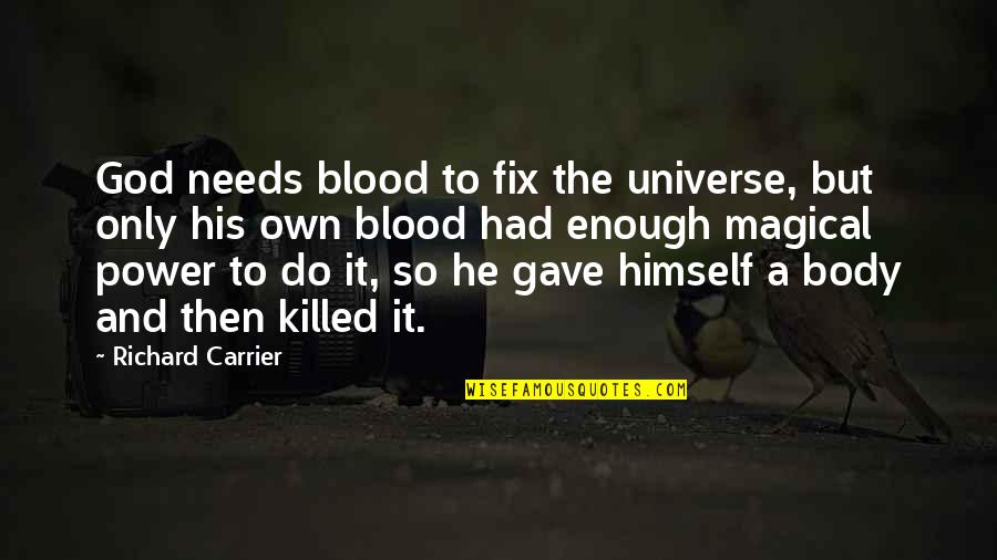 Body Power Quotes By Richard Carrier: God needs blood to fix the universe, but