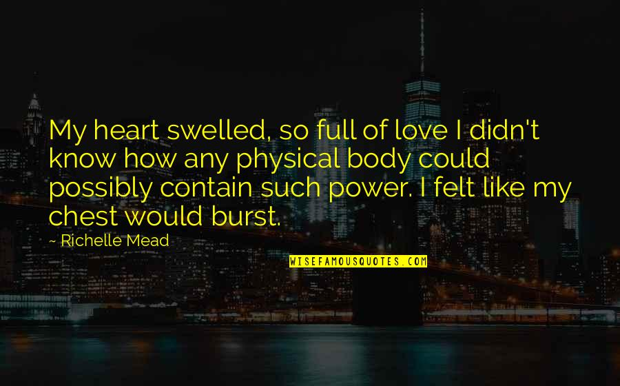 Body Power Quotes By Richelle Mead: My heart swelled, so full of love I