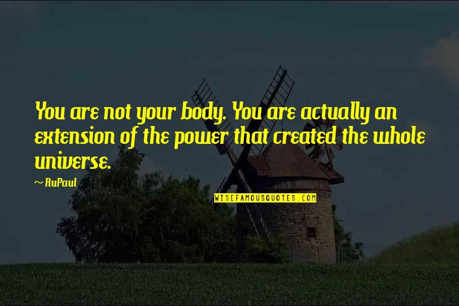 Body Power Quotes By RuPaul: You are not your body. You are actually