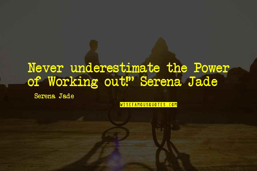 """Body Power Quotes By Serena Jade: Never underestimate the Power of Working-out!""""-Serena Jade"""