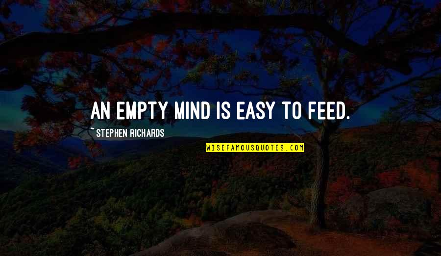 Body Power Quotes By Stephen Richards: An empty mind is easy to feed.