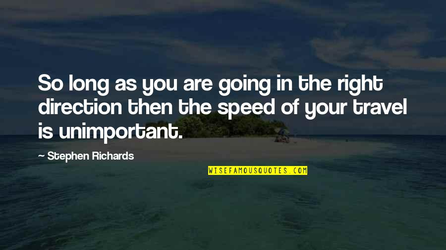 Body Power Quotes By Stephen Richards: So long as you are going in the