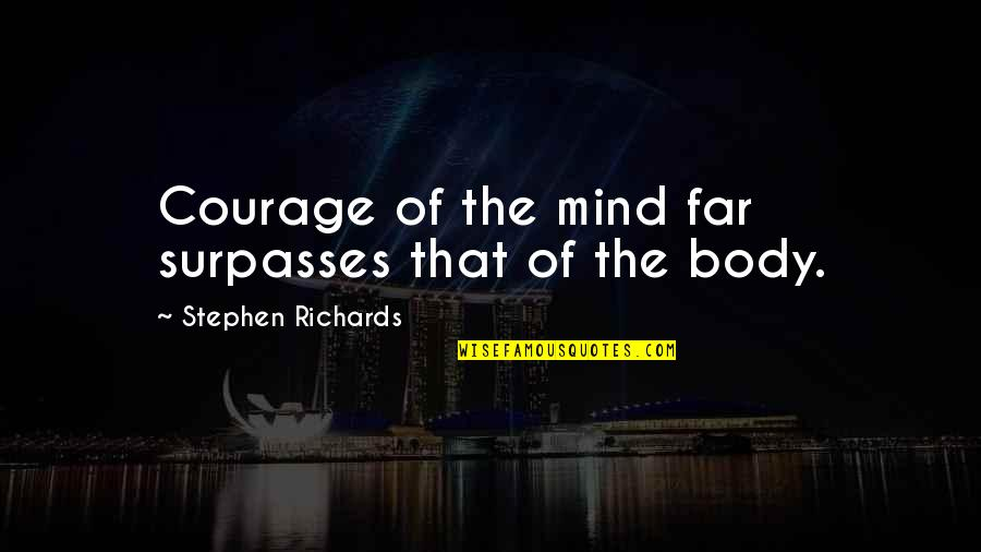 Body Power Quotes By Stephen Richards: Courage of the mind far surpasses that of