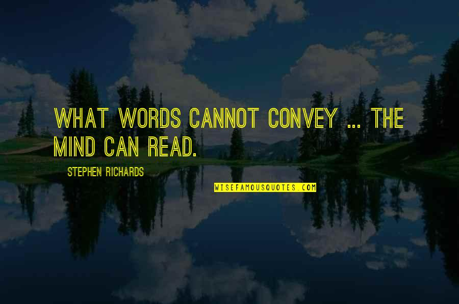 Body Power Quotes By Stephen Richards: What words cannot convey ... the mind can