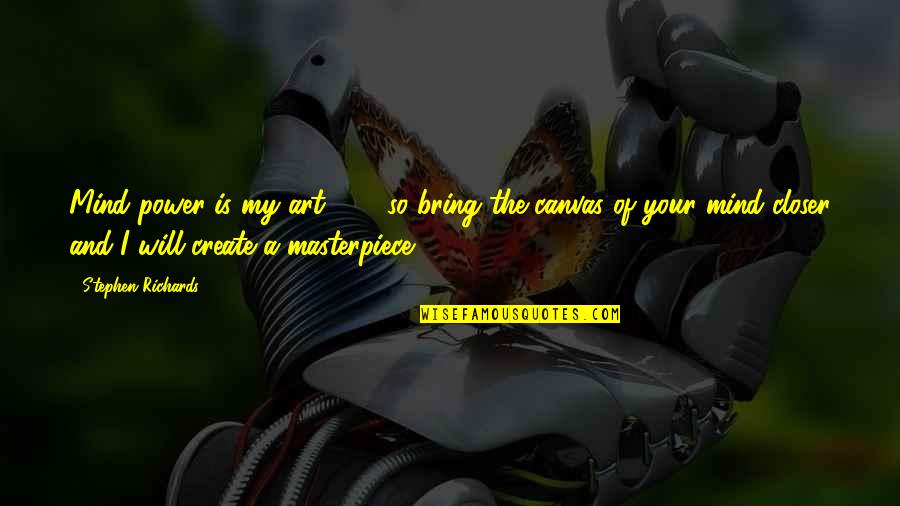 Body Power Quotes By Stephen Richards: Mind power is my art ... ... so