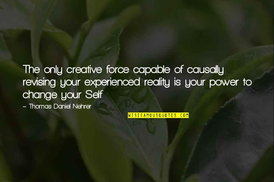 Body Power Quotes By Thomas Daniel Nehrer: The only creative force capable of causally revising