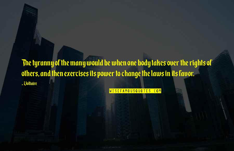 Body Power Quotes By Voltaire: The tyranny of the many would be when