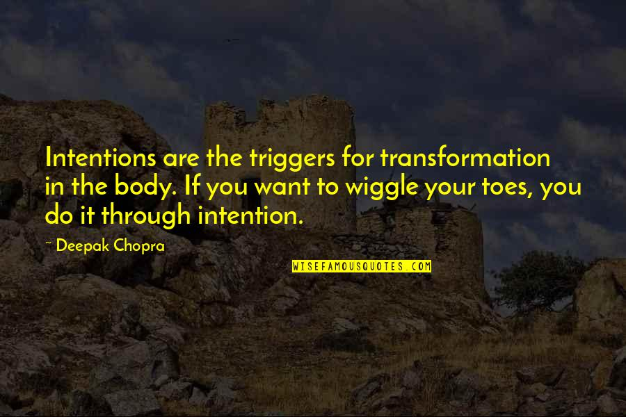 Body Transformation Quotes By Deepak Chopra: Intentions are the triggers for transformation in the