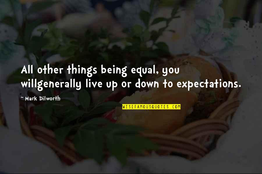 Body Transformation Quotes By Mark Dilworth: All other things being equal, you willgenerally live
