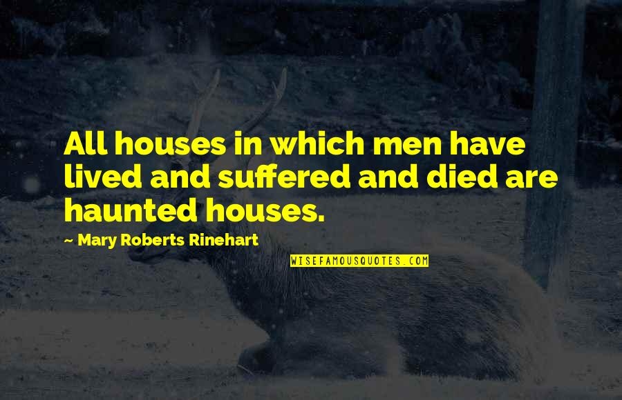 Body Transformation Quotes By Mary Roberts Rinehart: All houses in which men have lived and