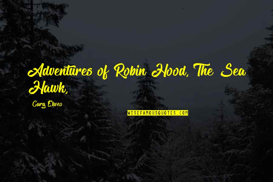 Body Waxing Quotes By Cary Elwes: Adventures of Robin Hood, The Sea Hawk,