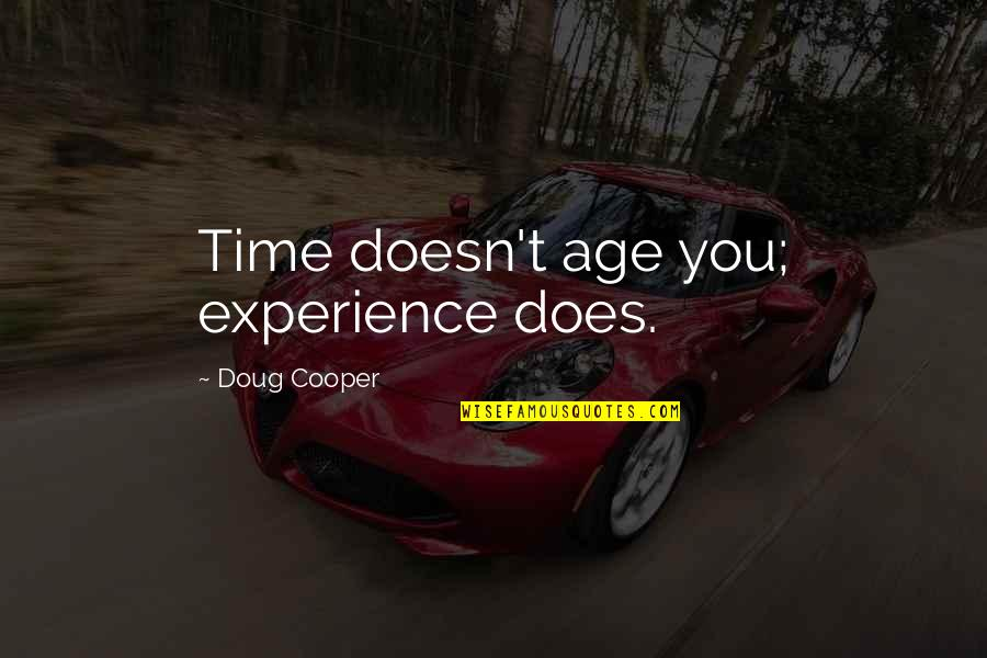 Body Waxing Quotes By Doug Cooper: Time doesn't age you; experience does.