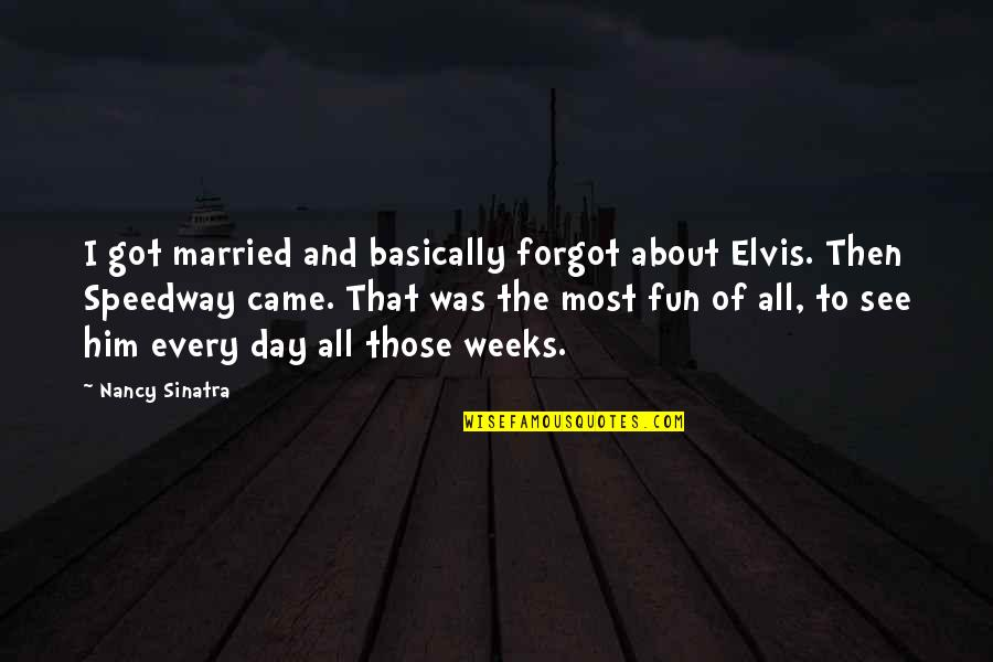 Body Waxing Quotes By Nancy Sinatra: I got married and basically forgot about Elvis.