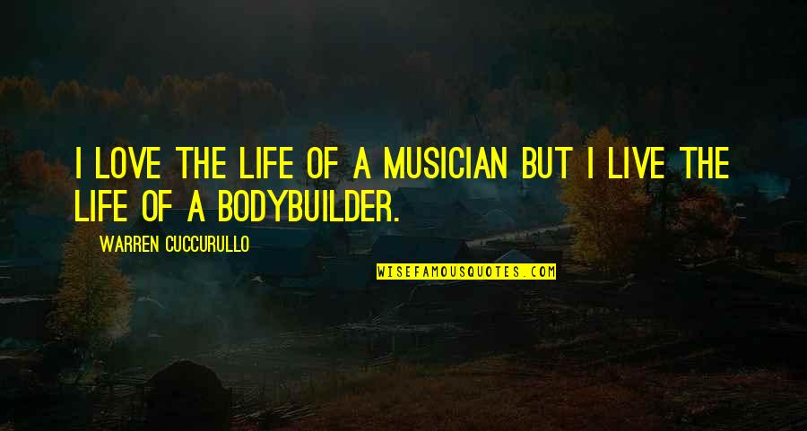 Bodybuilder Life Quotes By Warren Cuccurullo: I love the life of a musician but