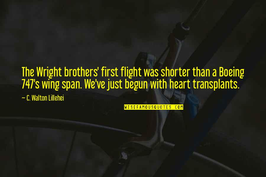 Boeing 747 Quotes By C. Walton Lillehei: The Wright brothers' first flight was shorter than