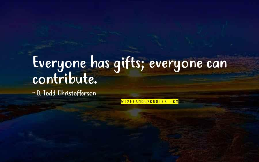 Boetti Quotes By D. Todd Christofferson: Everyone has gifts; everyone can contribute.
