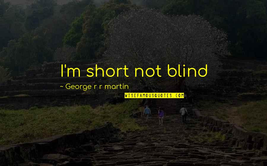 Boetti Quotes By George R R Martin: I'm short not blind