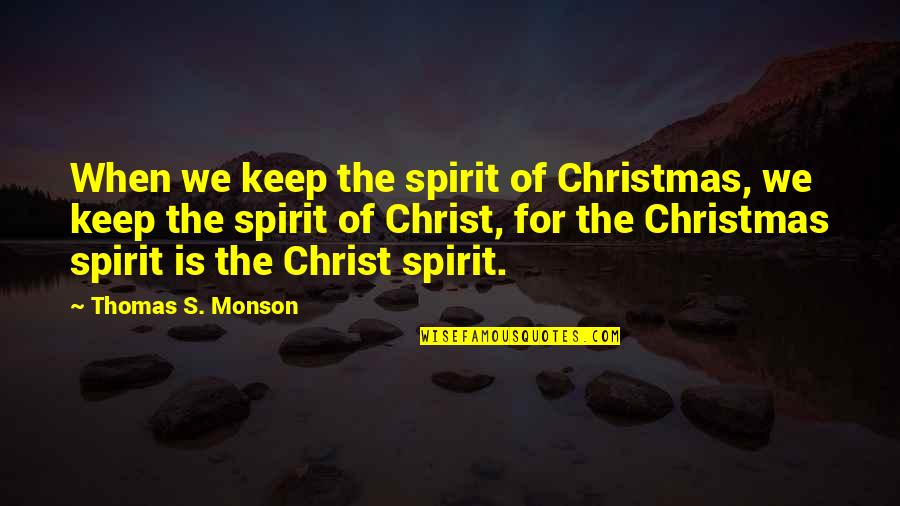 Boetti Quotes By Thomas S. Monson: When we keep the spirit of Christmas, we