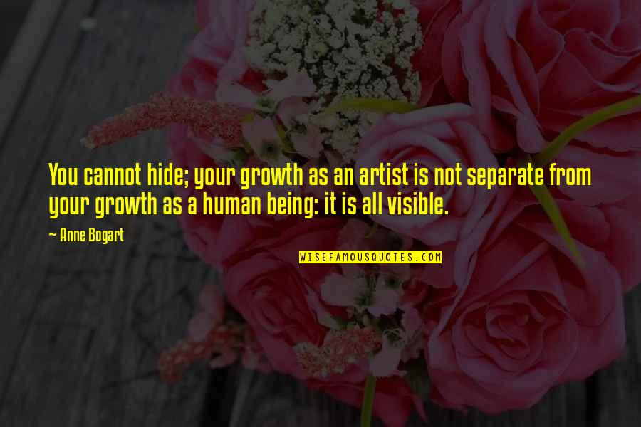 Bogart Quotes By Anne Bogart: You cannot hide; your growth as an artist