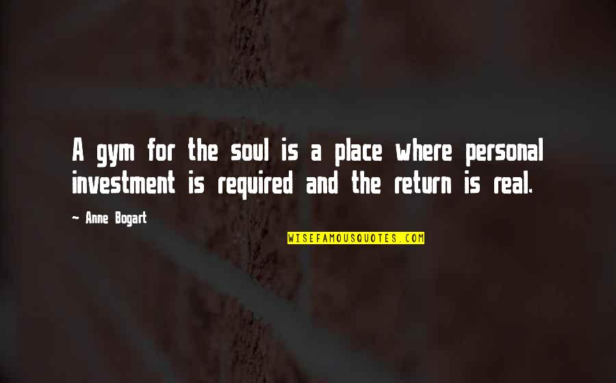 Bogart Quotes By Anne Bogart: A gym for the soul is a place