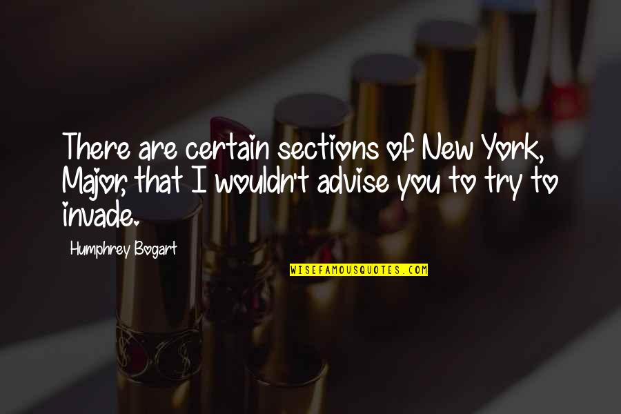 Bogart Quotes By Humphrey Bogart: There are certain sections of New York, Major,