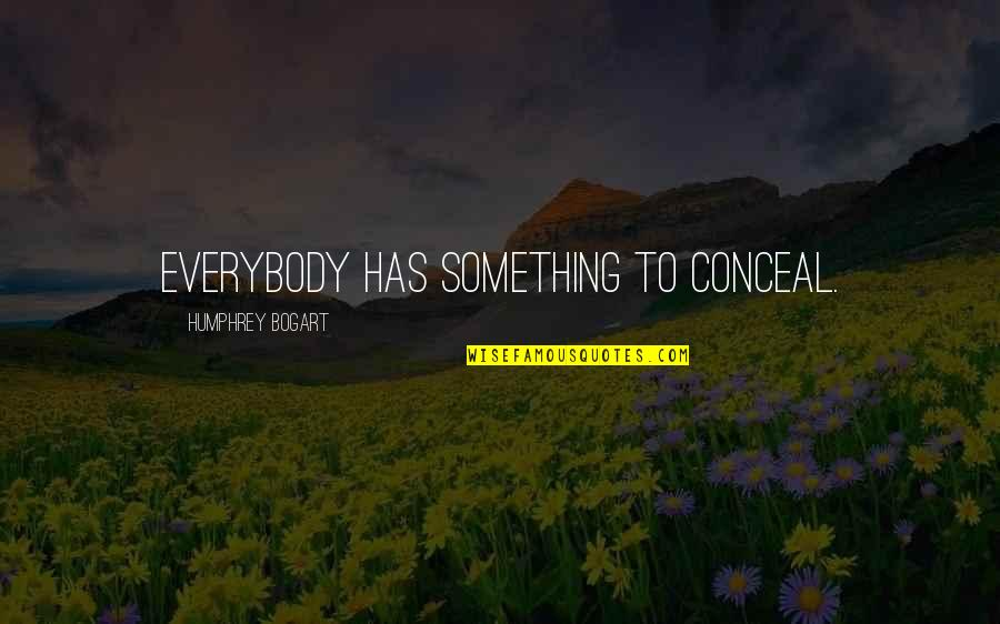 Bogart Quotes By Humphrey Bogart: Everybody has something to conceal.