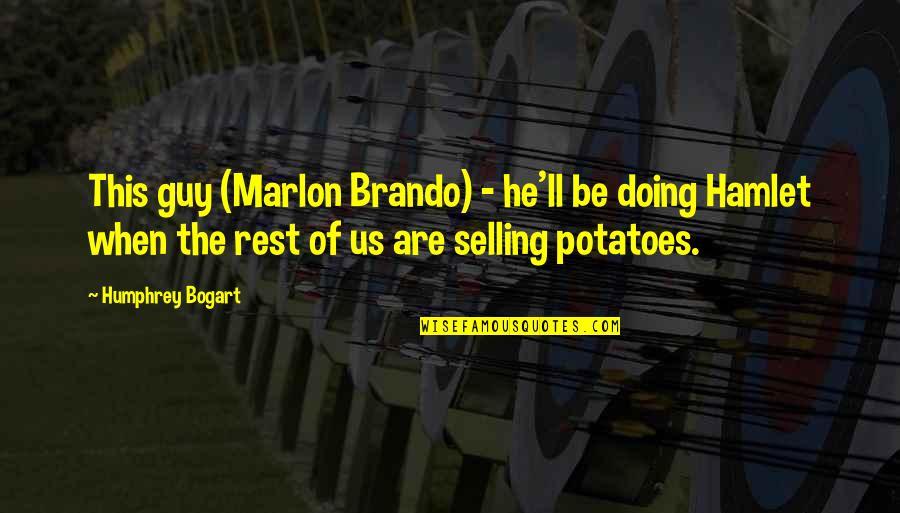 Bogart Quotes By Humphrey Bogart: This guy (Marlon Brando) - he'll be doing