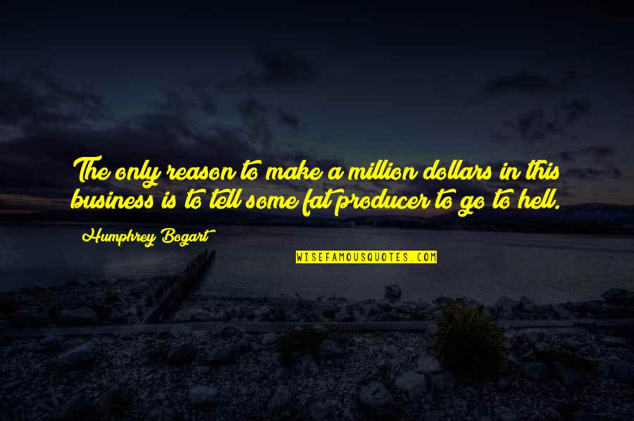 Bogart Quotes By Humphrey Bogart: The only reason to make a million dollars