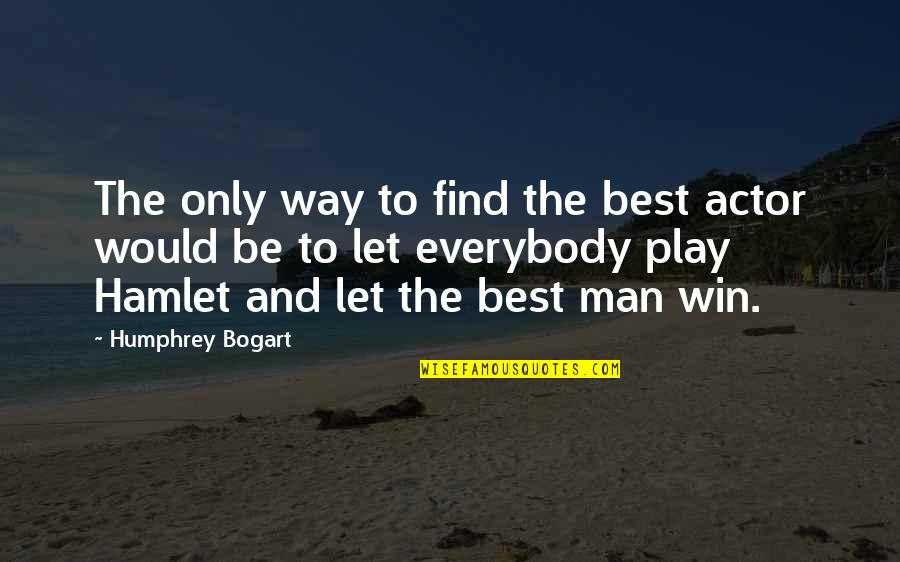 Bogart Quotes By Humphrey Bogart: The only way to find the best actor