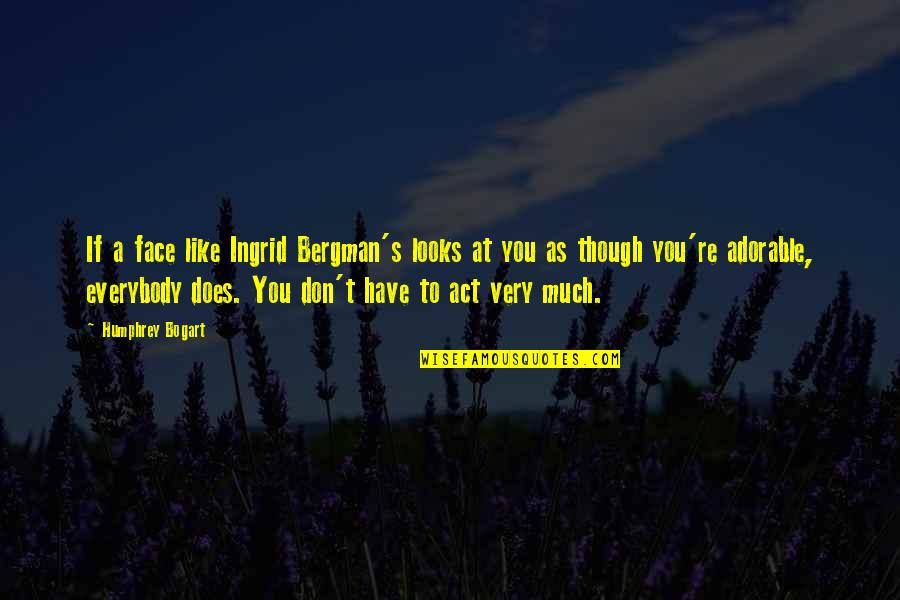 Bogart Quotes By Humphrey Bogart: If a face like Ingrid Bergman's looks at