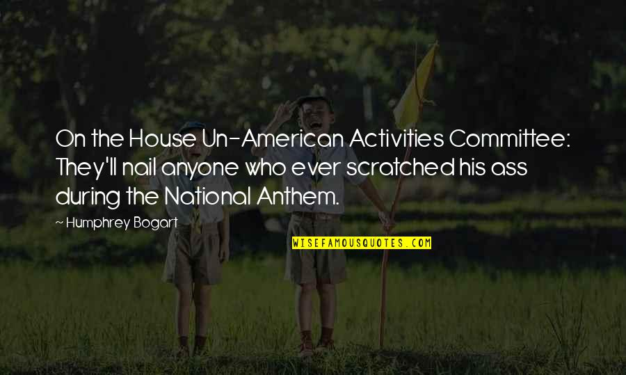 Bogart Quotes By Humphrey Bogart: On the House Un-American Activities Committee: They'll nail