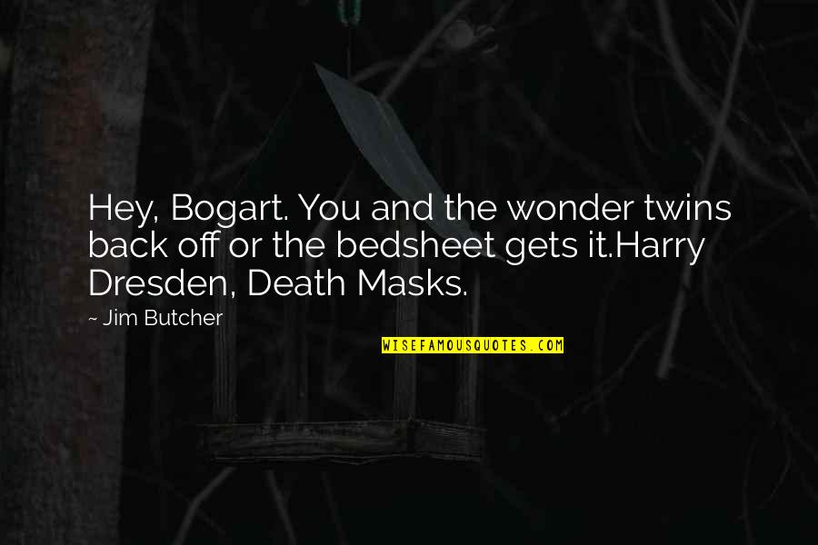 Bogart Quotes By Jim Butcher: Hey, Bogart. You and the wonder twins back