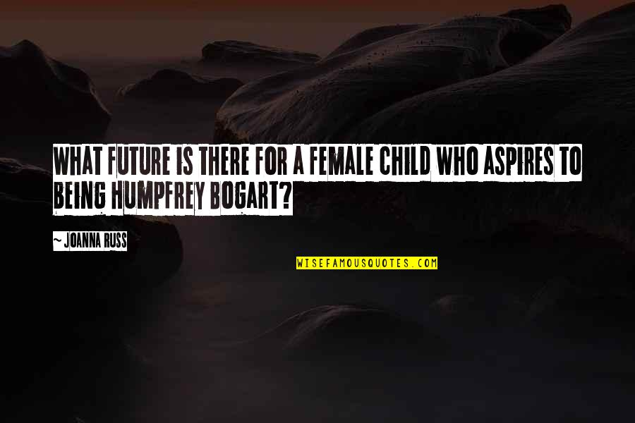 Bogart Quotes By Joanna Russ: What future is there for a female child
