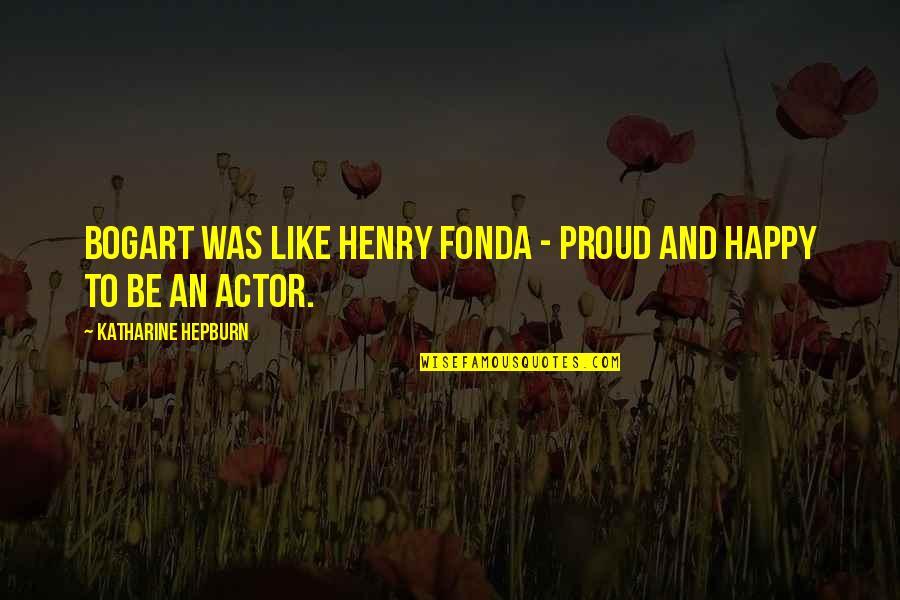 Bogart Quotes By Katharine Hepburn: Bogart was like Henry Fonda - proud and