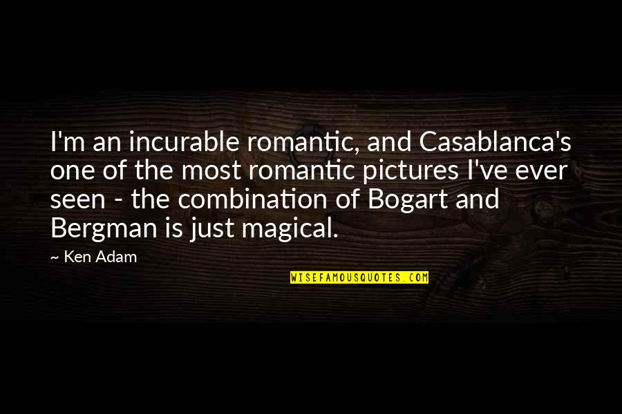 Bogart Quotes By Ken Adam: I'm an incurable romantic, and Casablanca's one of