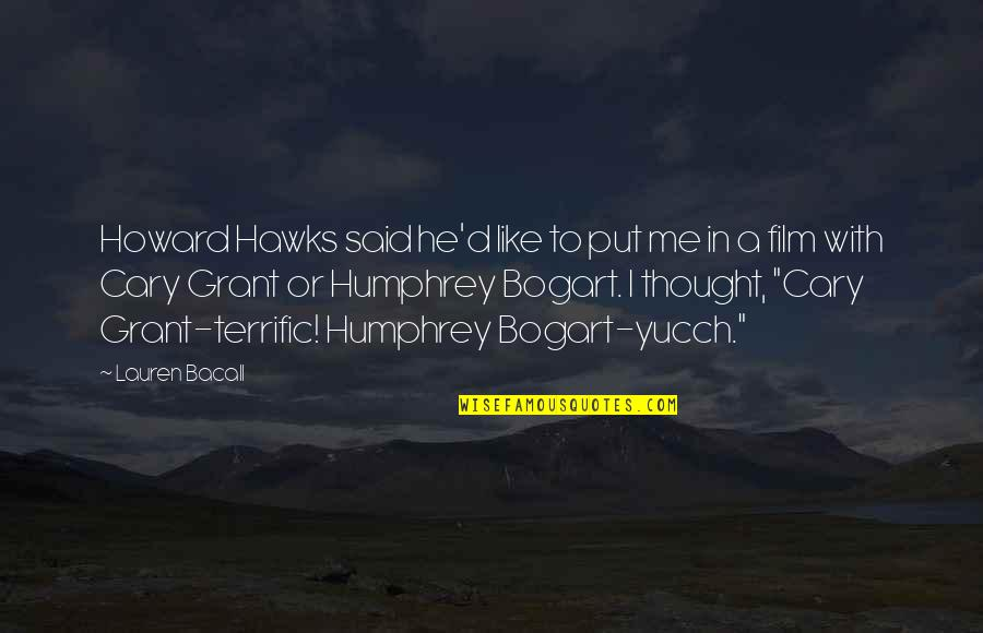 Bogart Quotes By Lauren Bacall: Howard Hawks said he'd like to put me