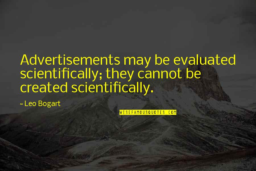 Bogart Quotes By Leo Bogart: Advertisements may be evaluated scientifically; they cannot be