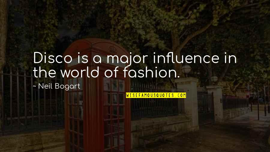 Bogart Quotes By Neil Bogart: Disco is a major influence in the world