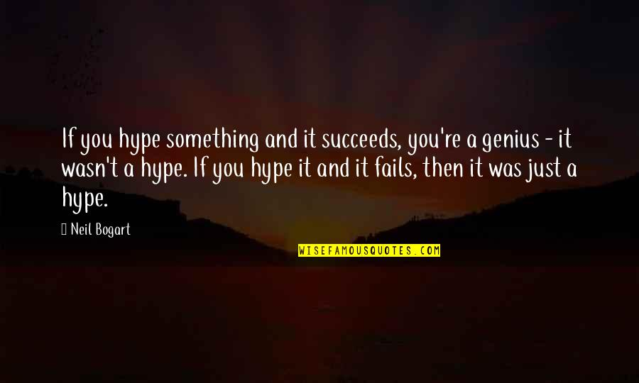 Bogart Quotes By Neil Bogart: If you hype something and it succeeds, you're