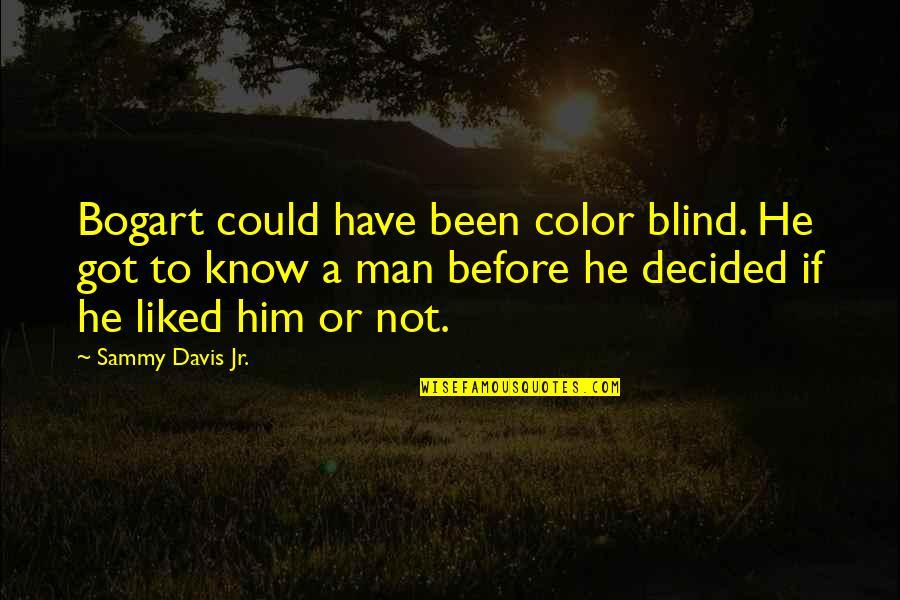 Bogart Quotes By Sammy Davis Jr.: Bogart could have been color blind. He got