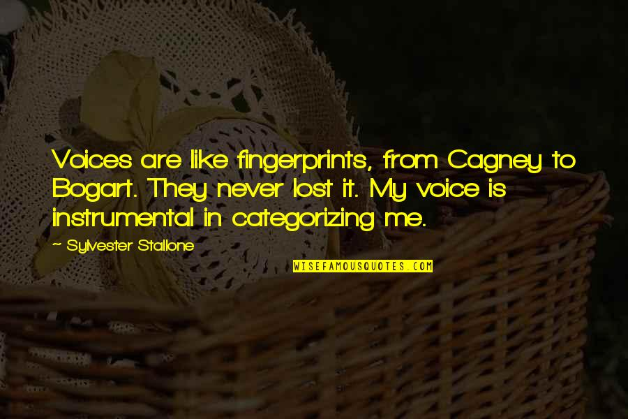 Bogart Quotes By Sylvester Stallone: Voices are like fingerprints, from Cagney to Bogart.