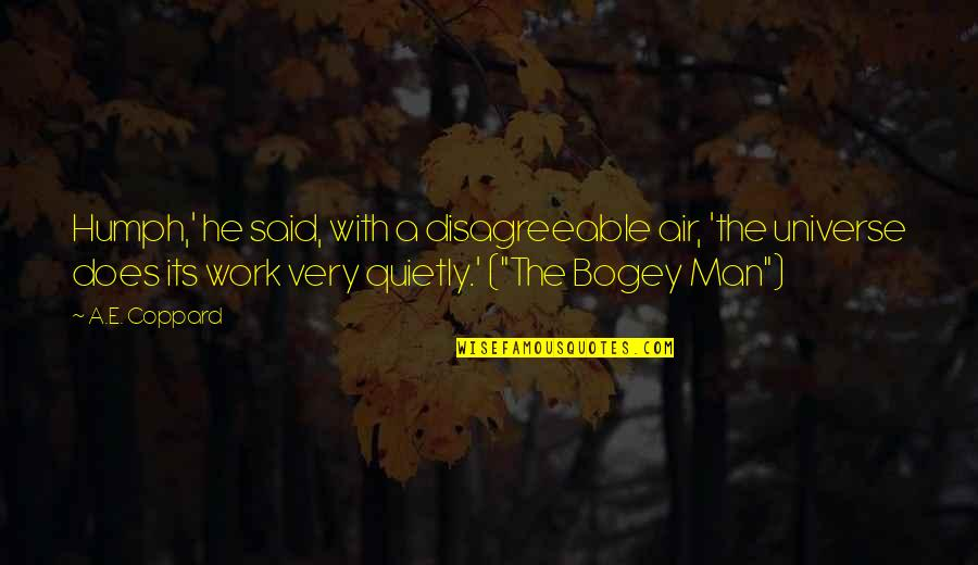 Bogey Quotes By A.E. Coppard: Humph,' he said, with a disagreeable air, 'the