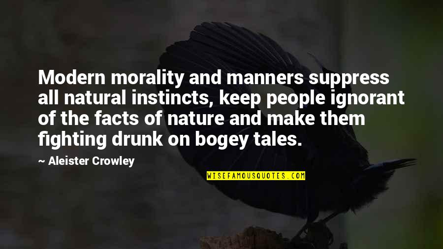 Bogey Quotes By Aleister Crowley: Modern morality and manners suppress all natural instincts,