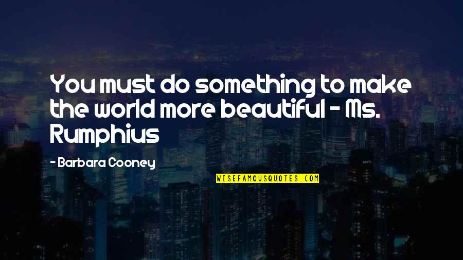 Bogey Quotes By Barbara Cooney: You must do something to make the world