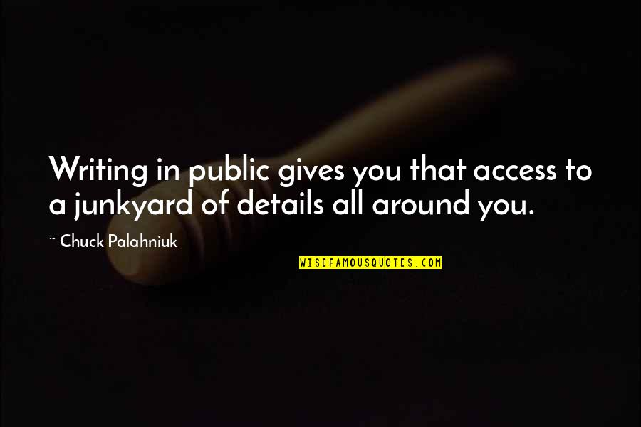 Bogey Quotes By Chuck Palahniuk: Writing in public gives you that access to