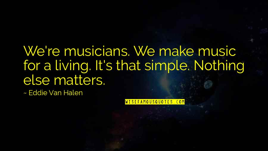 Bogey Quotes By Eddie Van Halen: We're musicians. We make music for a living.