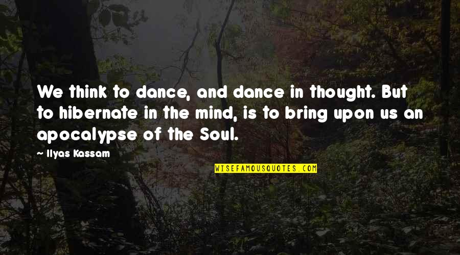 Bogey Quotes By Ilyas Kassam: We think to dance, and dance in thought.