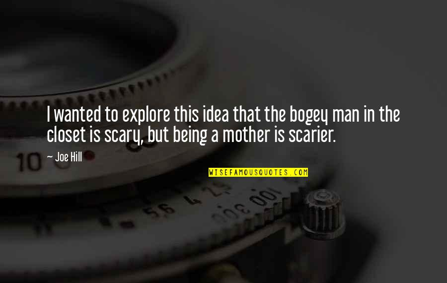 Bogey Quotes By Joe Hill: I wanted to explore this idea that the