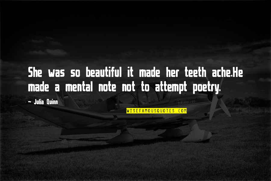 Bogey Quotes By Julia Quinn: She was so beautiful it made her teeth