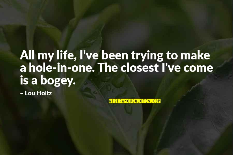 Bogey Quotes By Lou Holtz: All my life, I've been trying to make